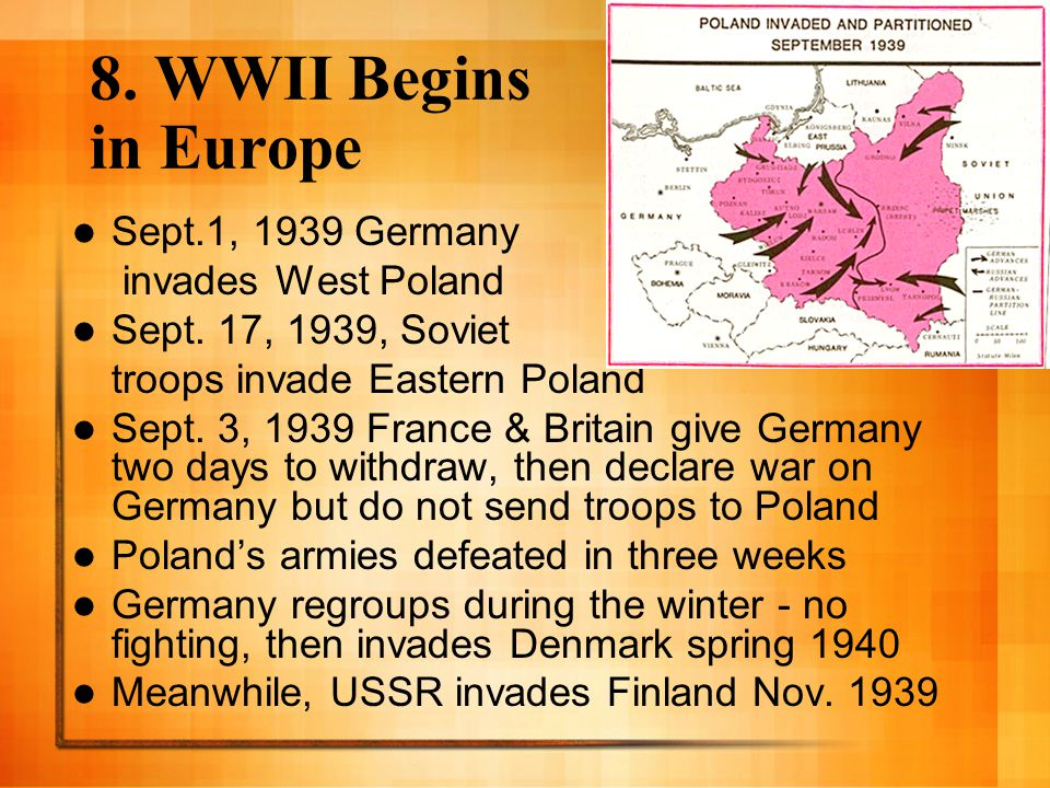8. WWII Begins in Europe Sept.1, 1939 Germany invades West Poland