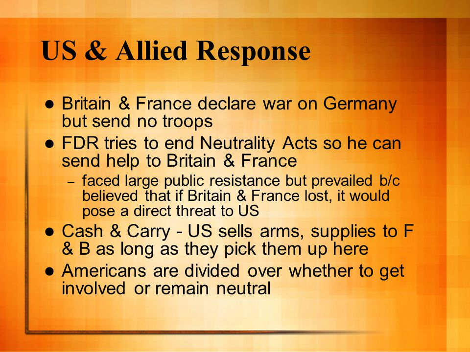 US & Allied Response Britain & France declare war on Germany but send no troops.