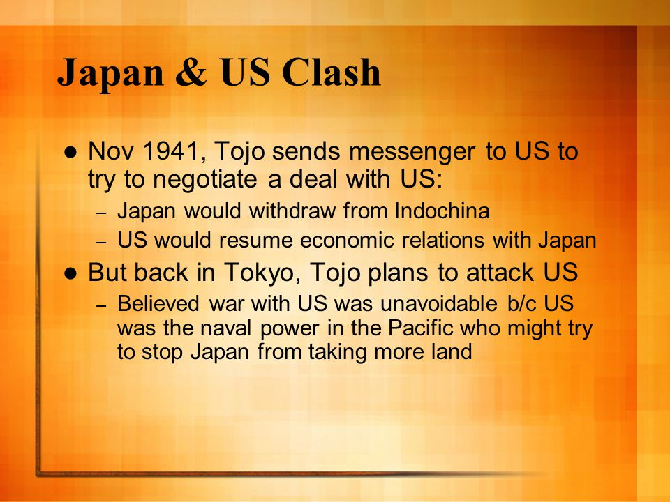 Japan & US Clash Nov 1941, Tojo sends messenger to US to try to negotiate a deal with US: Japan would withdraw from Indochina.
