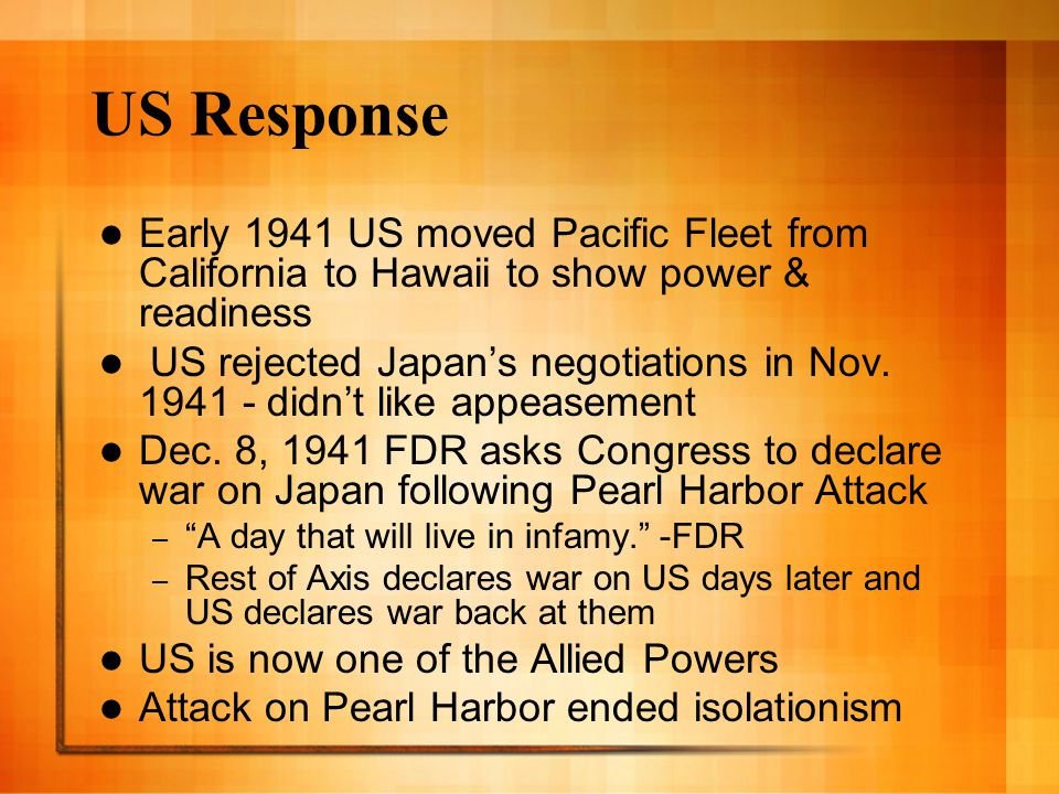 US Response Early 1941 US moved Pacific Fleet from California to Hawaii to show power & readiness.