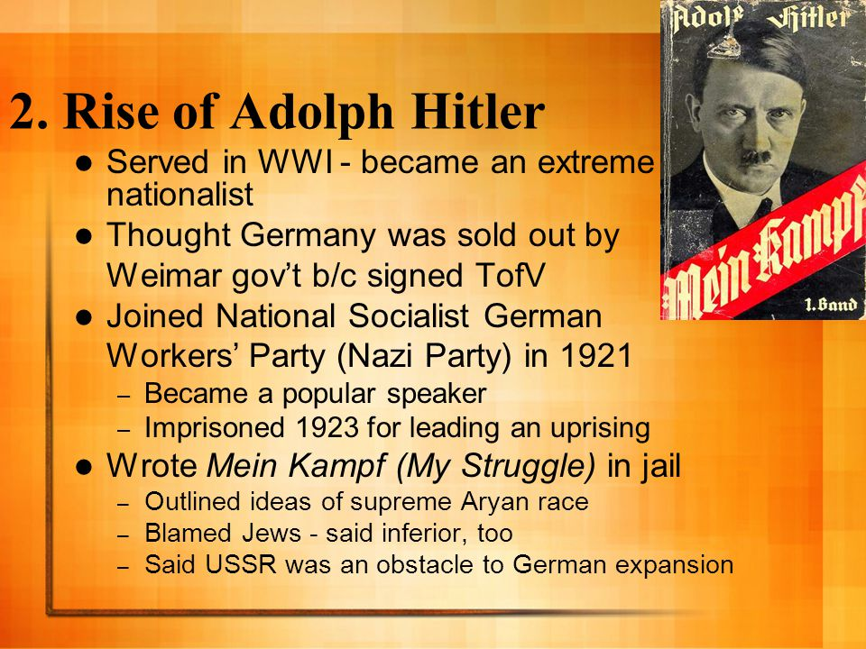 2. Rise of Adolph Hitler Served in WWI - became an extreme nationalist