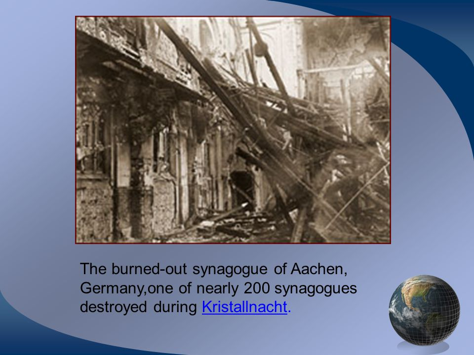 The burned-out synagogue of Aachen, Germany,one of nearly 200 synagogues destroyed during Kristallnacht.