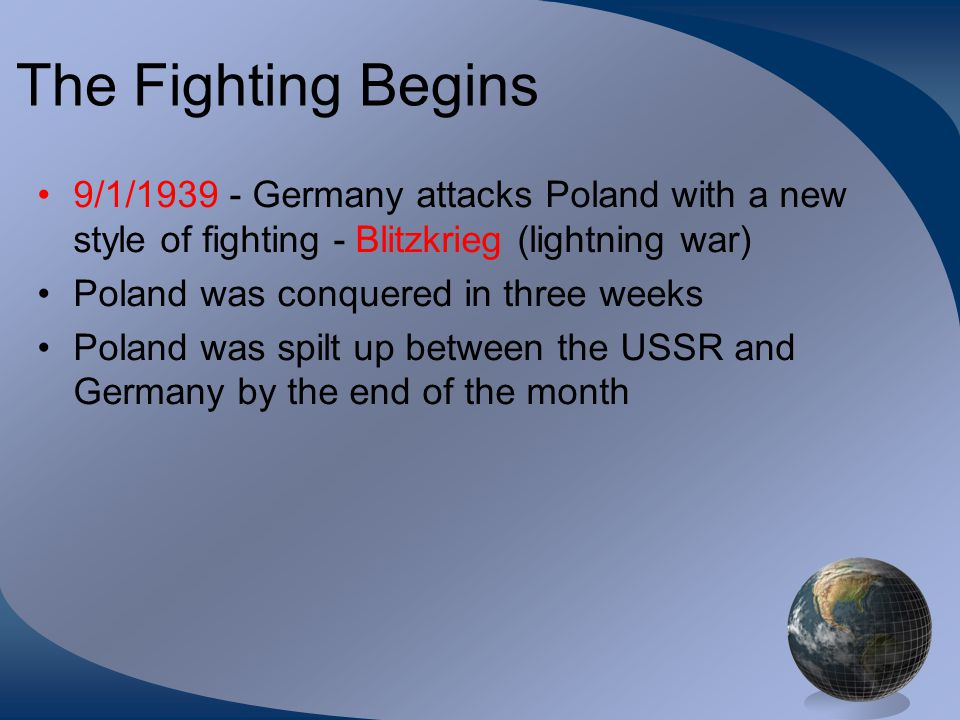 The Fighting Begins 9/1/ Germany attacks Poland with a new style of fighting - Blitzkrieg (lightning war)