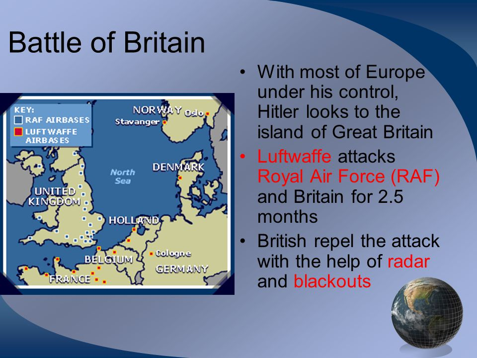 Battle of Britain With most of Europe under his control, Hitler looks to the island of Great Britain.