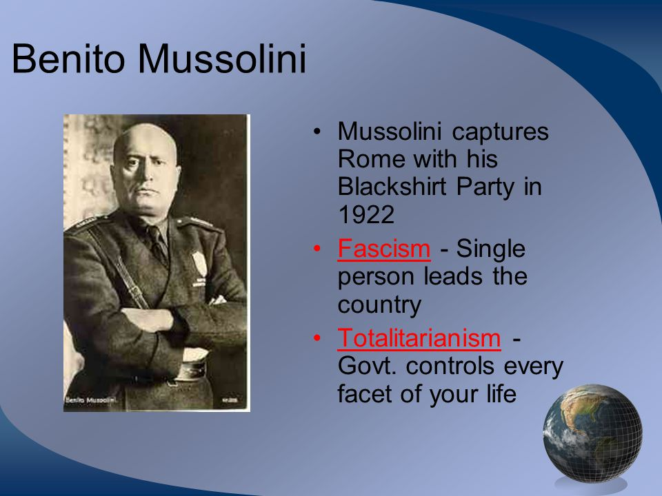 Benito Mussolini Mussolini captures Rome with his Blackshirt Party in Fascism - Single person leads the country.