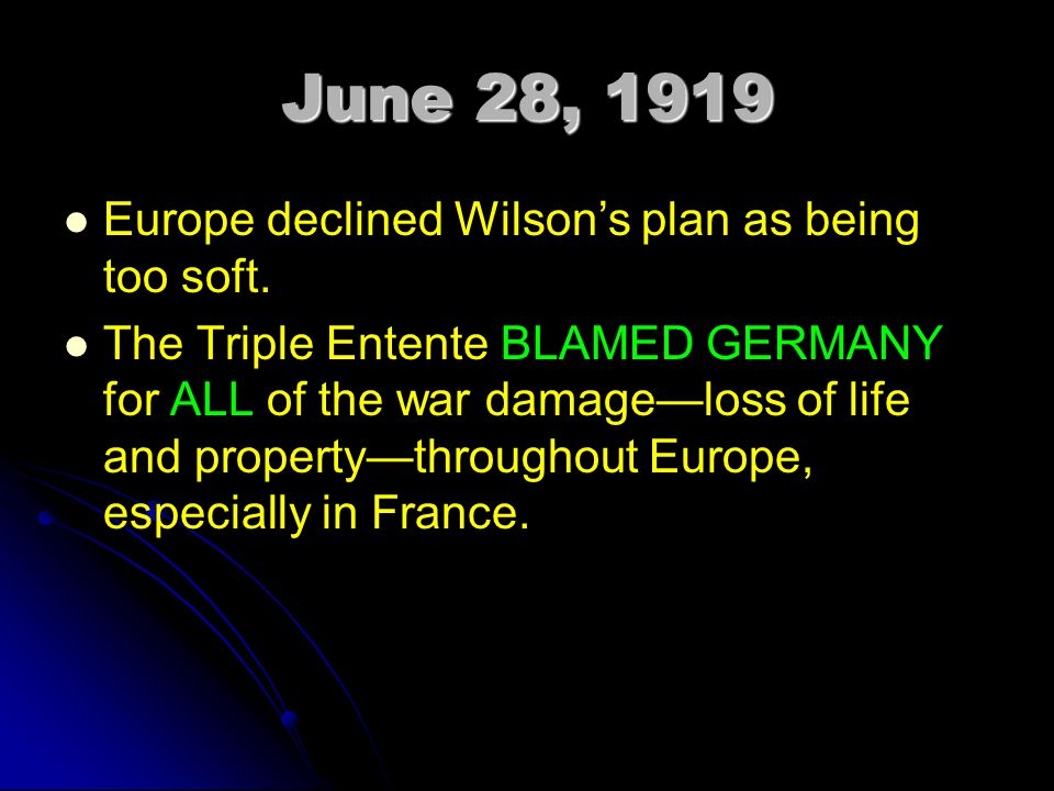 June 28, 1919 Europe declined Wilson's plan as being too soft.