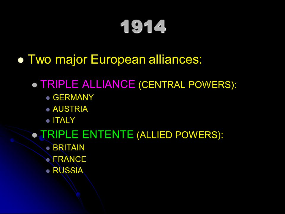 1914 Two major European alliances: TRIPLE ALLIANCE (CENTRAL POWERS):