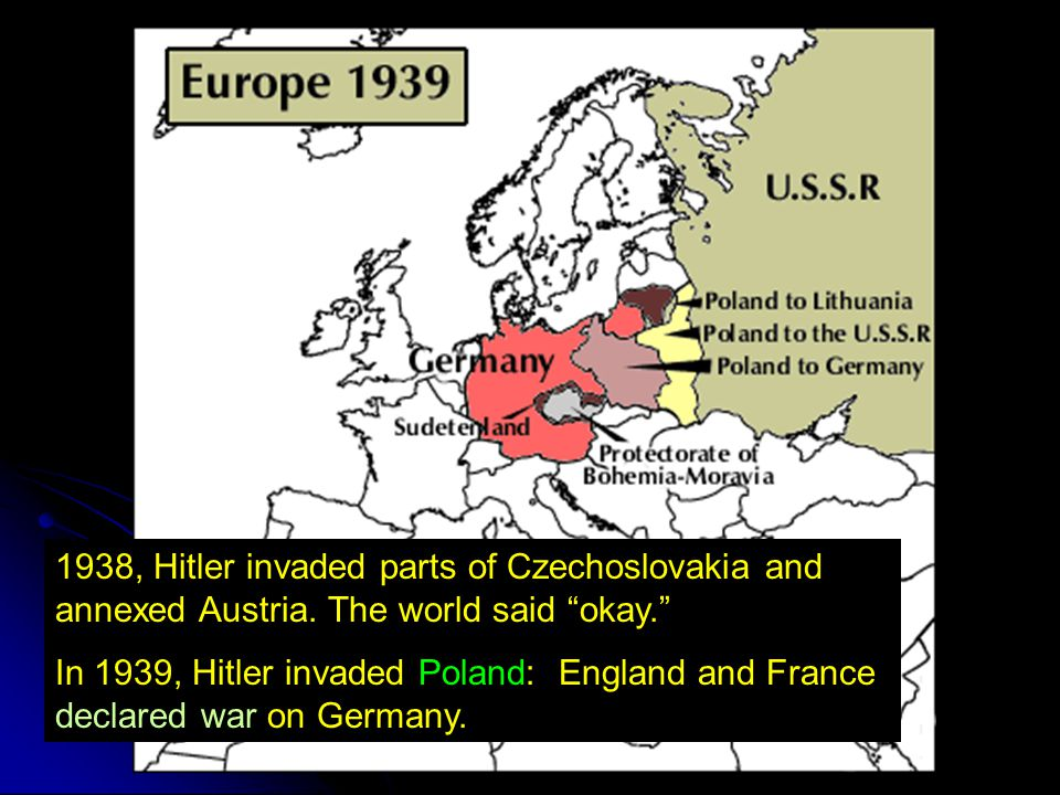 1938, Hitler invaded parts of Czechoslovakia and annexed Austria