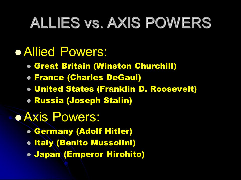 ALLIES vs. AXIS POWERS Allied Powers: Axis Powers:
