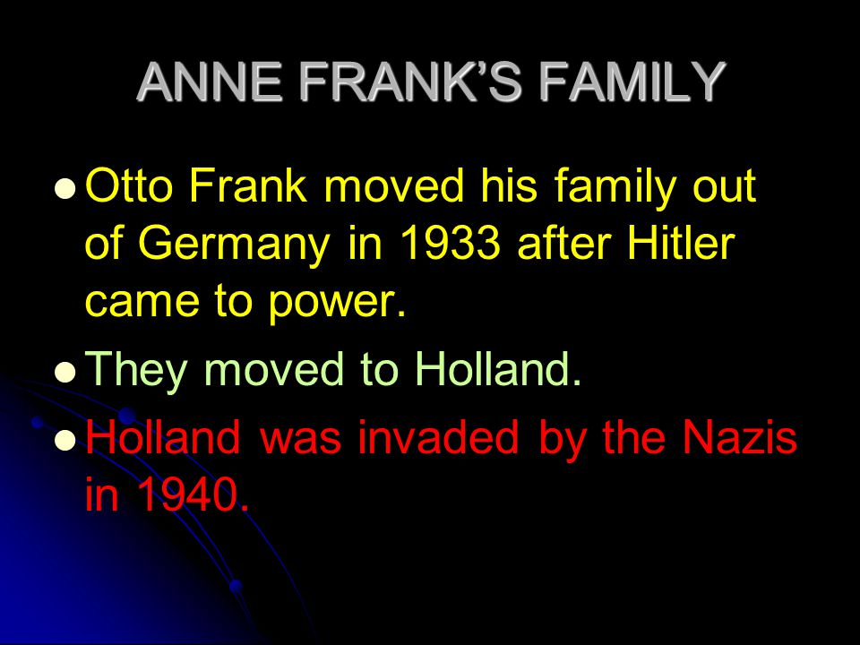 ANNE FRANK'S FAMILY Otto Frank moved his family out of Germany in 1933 after Hitler came to power. They moved to Holland.