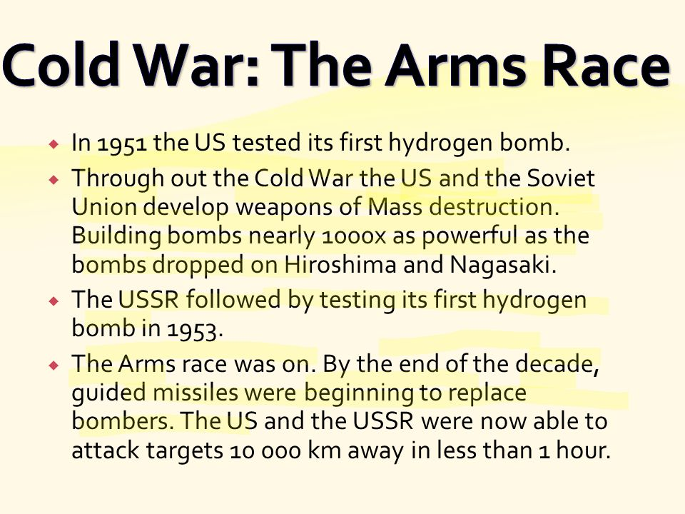 Cold War: The Arms Race In 1951 the US tested its first hydrogen bomb.