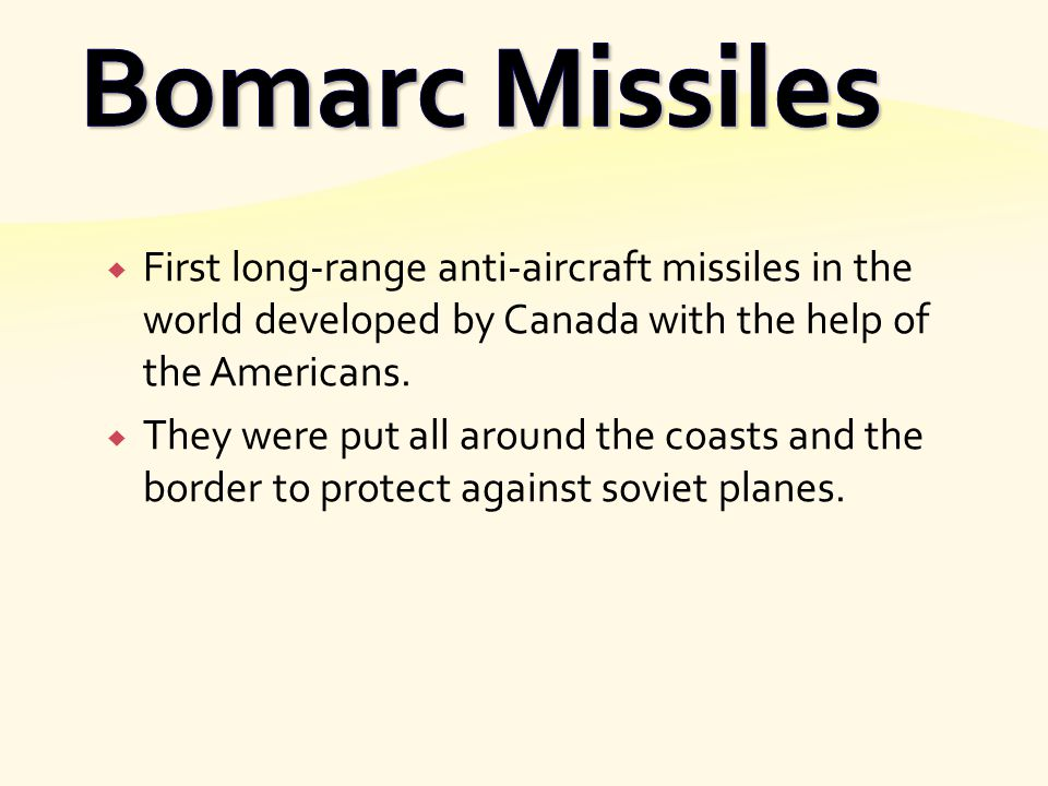 Bomarc Missiles First long-range anti-aircraft missiles in the world developed by Canada with the help of the Americans.