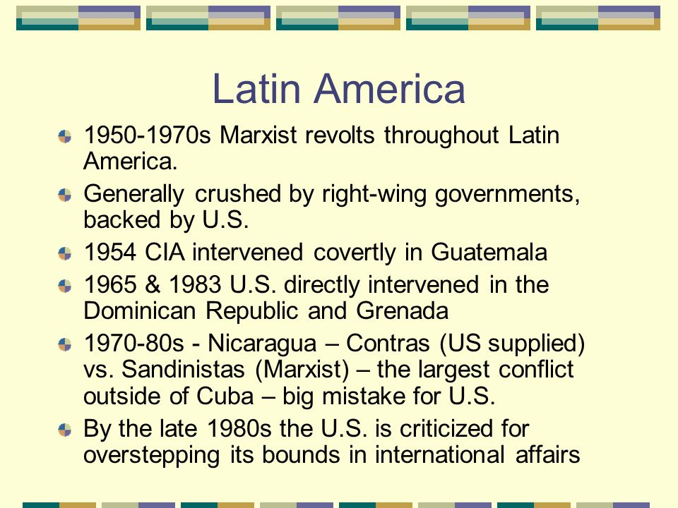 Latin America 1950-1970s Marxist revolts throughout Latin America.