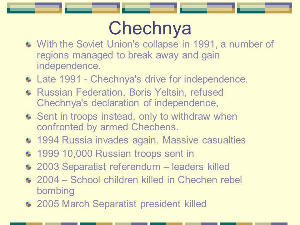Chechnya With the Soviet Union s collapse in 1991, a number of regions managed to break away and gain independence.