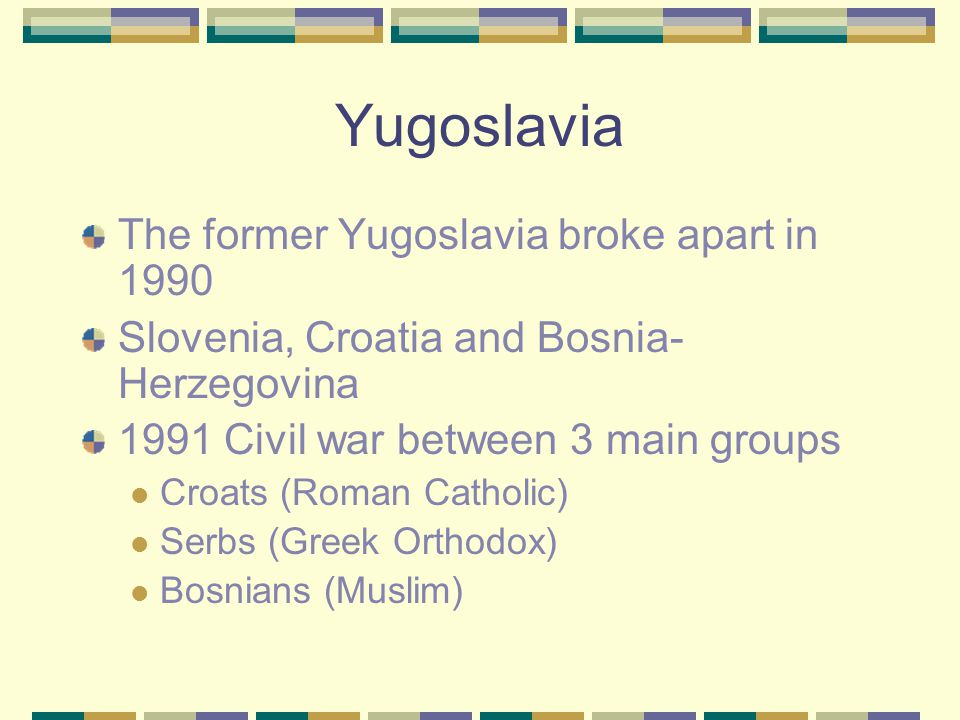 Yugoslavia The former Yugoslavia broke apart in 1990