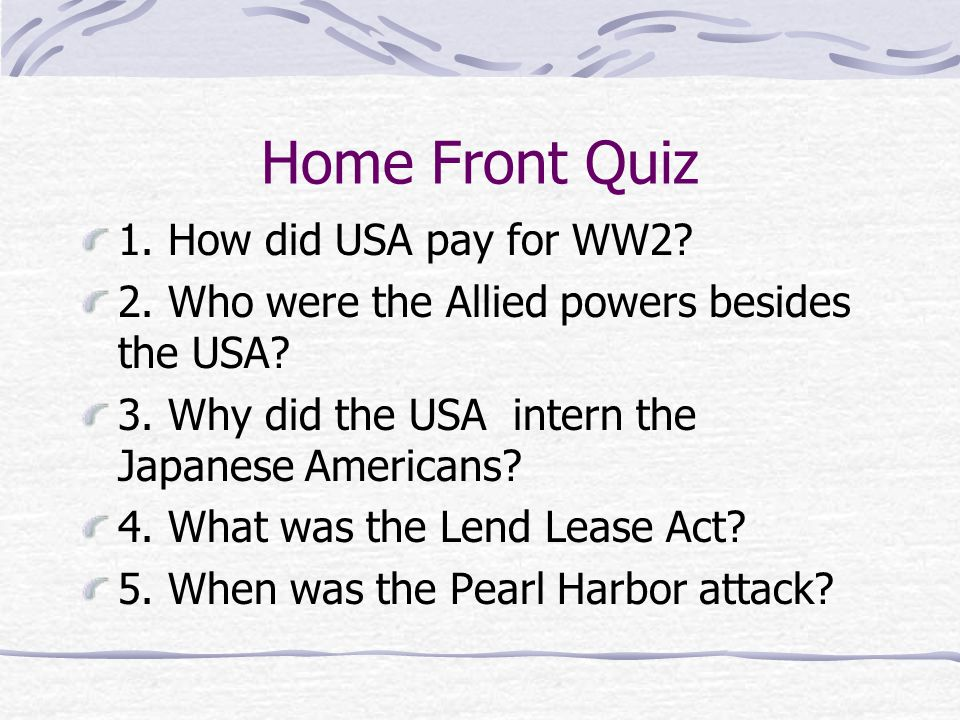 Home Front Quiz 1. How did USA pay for WW2
