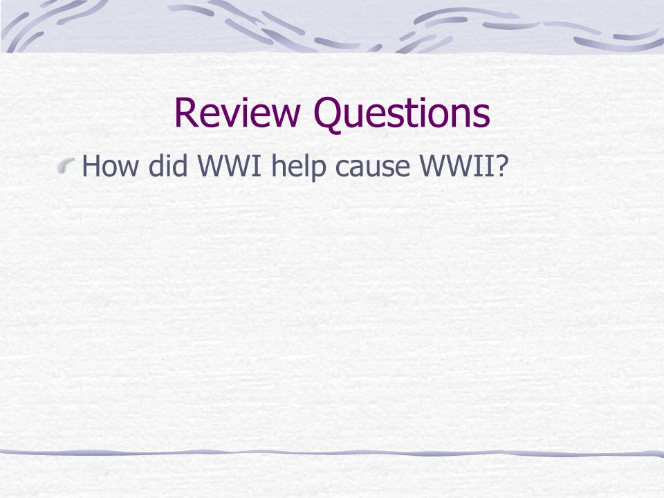 Review Questions How did WWI help cause WWII