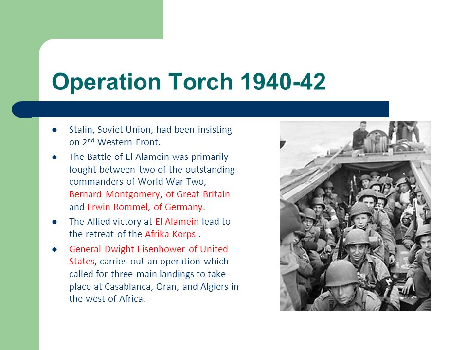 Operation Torch 1940-42 Stalin, Soviet Union, had been insisting on 2nd Western Front.
