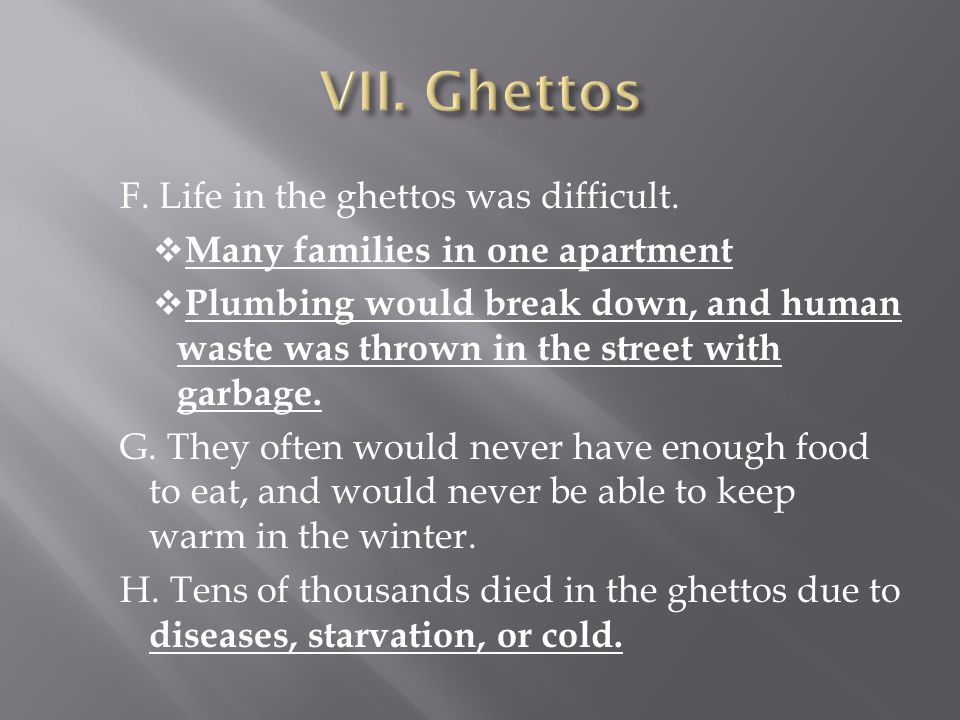 VII. Ghettos F. Life in the ghettos was difficult.
