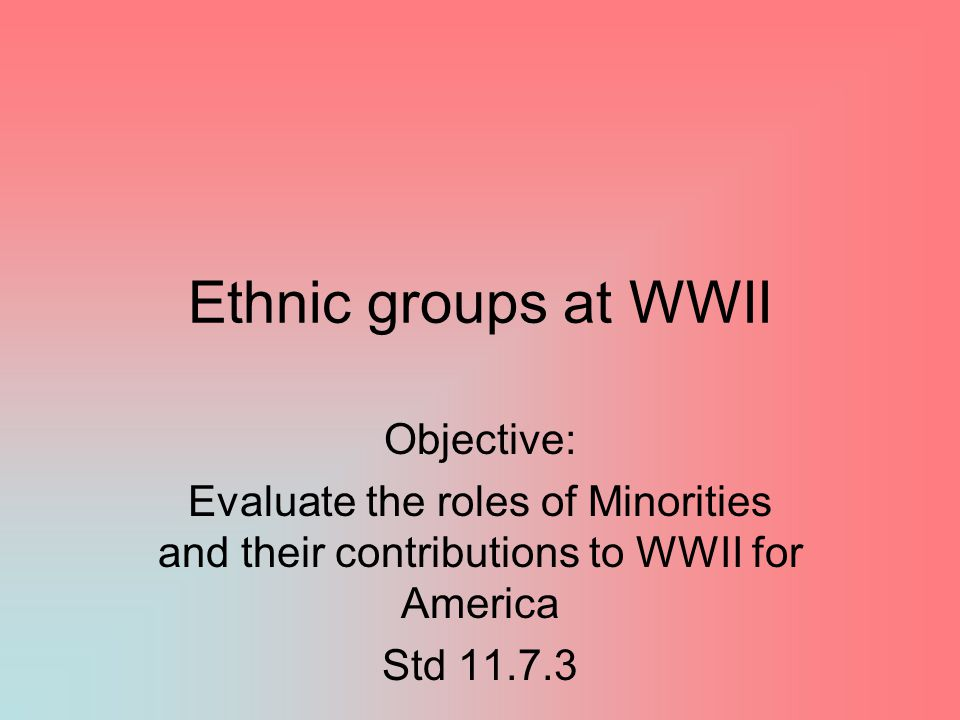 Ethnic groups at WWII Objective: