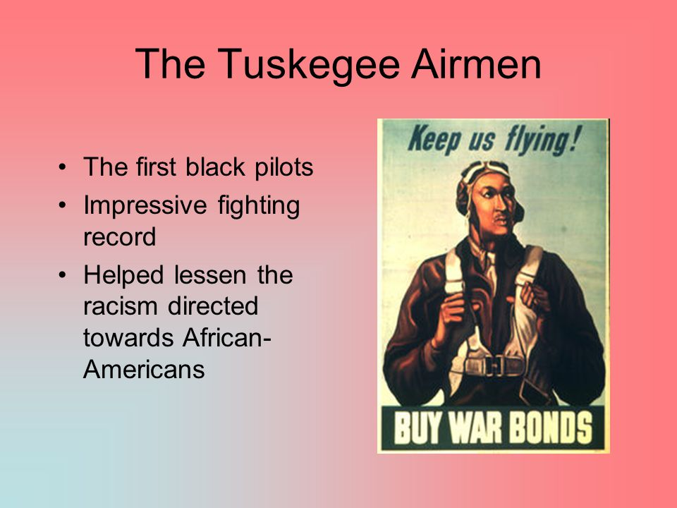 The Tuskegee Airmen The first black pilots Impressive fighting record