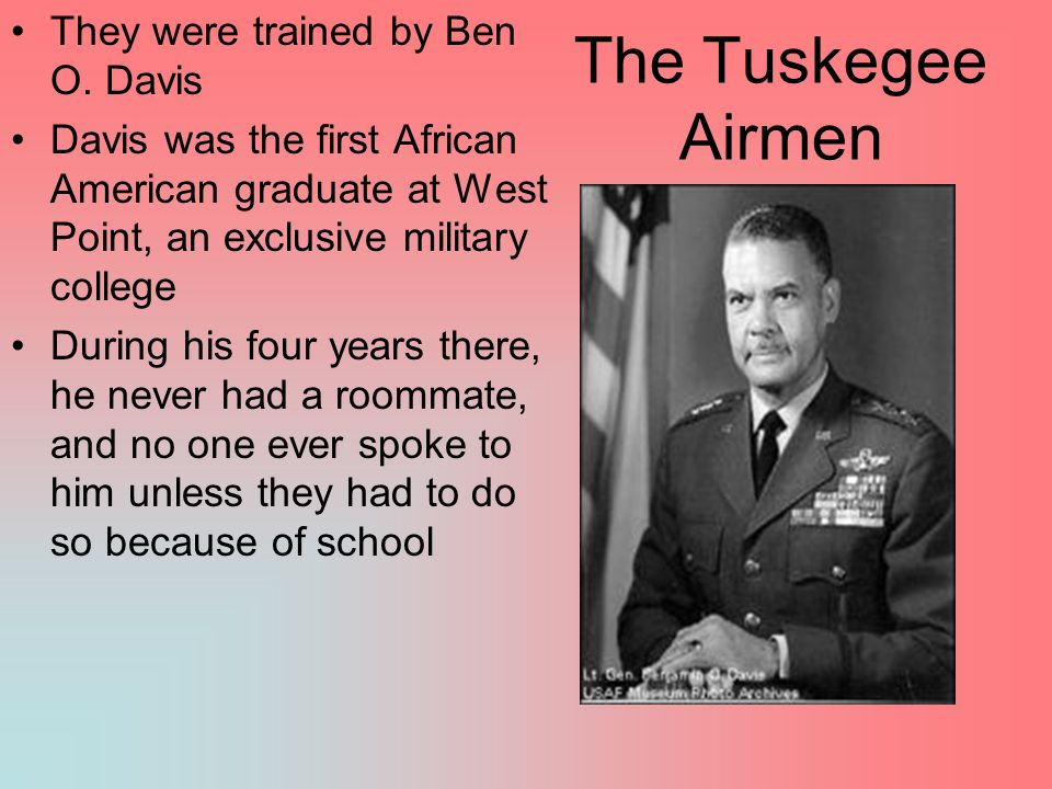 The Tuskegee Airmen They were trained by Ben O. Davis