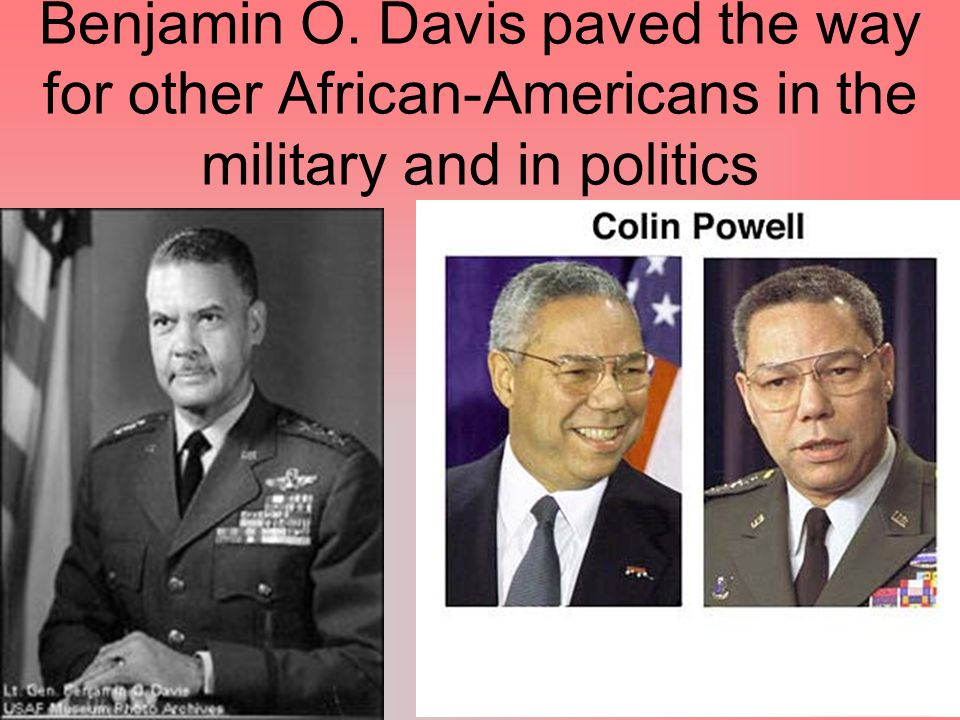 Benjamin O. Davis paved the way for other African-Americans in the military and in politics