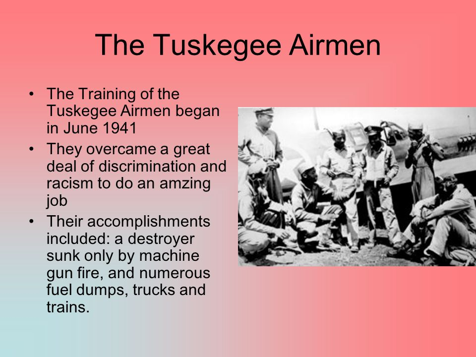 The Tuskegee Airmen The Training of the Tuskegee Airmen began in June 1941.