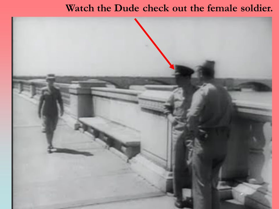 Watch the Dude check out the female soldier.