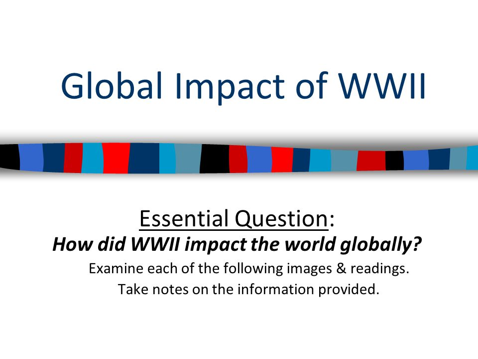 How did WWII impact the world globally