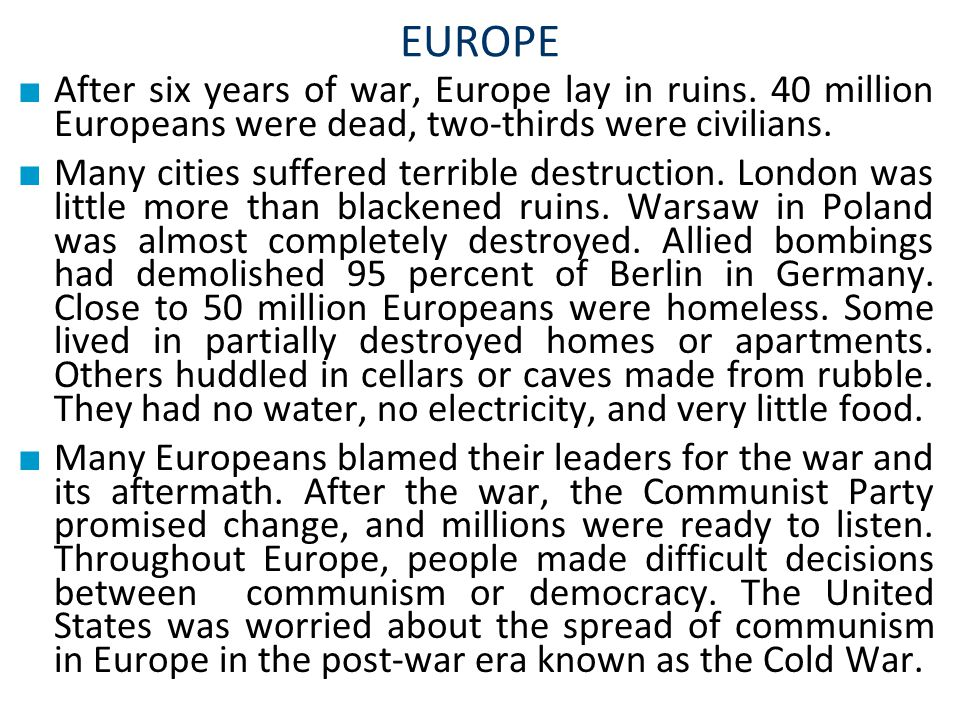 EUROPE After six years of war, Europe lay in ruins. 40 million Europeans were dead, two-thirds were civilians.