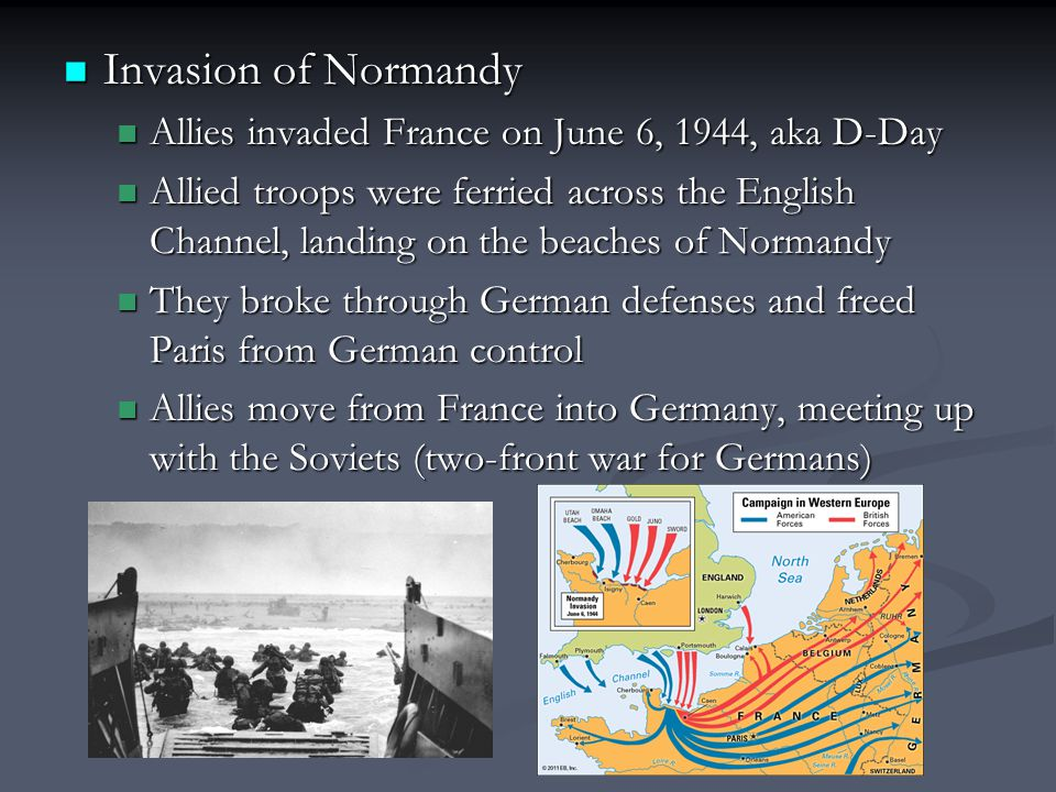 Invasion of Normandy Allies invaded France on June 6, 1944, aka D-Day