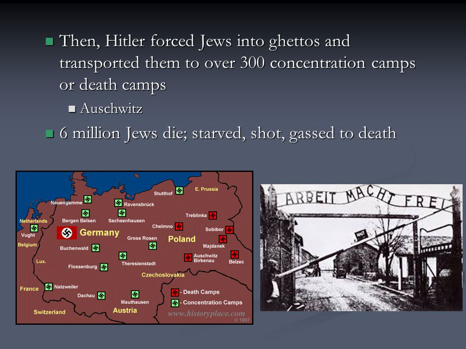6 million Jews die; starved, shot, gassed to death