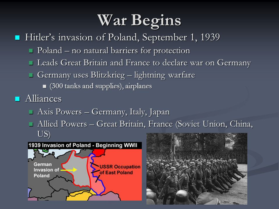 War Begins Hitler's invasion of Poland, September 1, 1939 Alliances