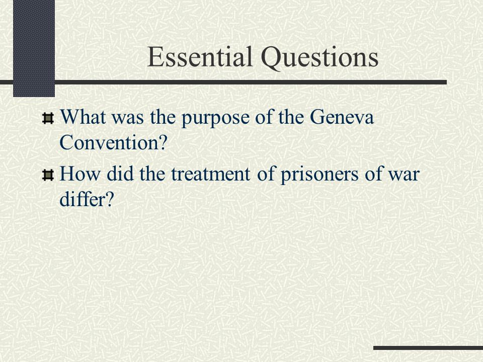 Essential Questions What was the purpose of the Geneva Convention