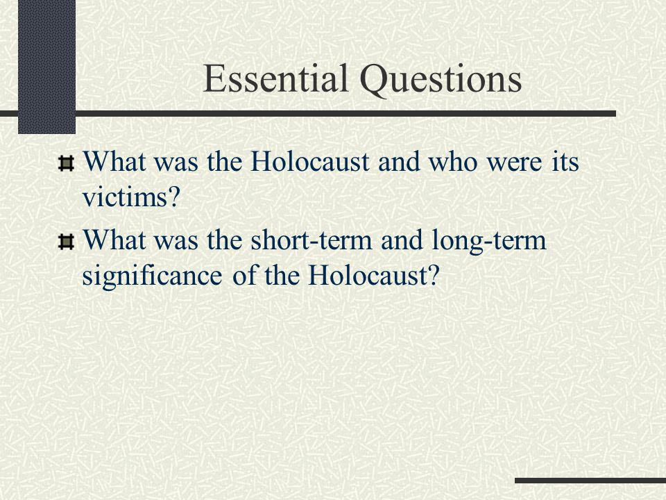 Essential Questions What was the Holocaust and who were its victims