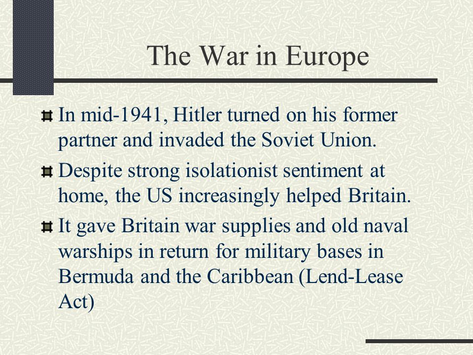 The War in Europe In mid-1941, Hitler turned on his former partner and invaded the Soviet Union.