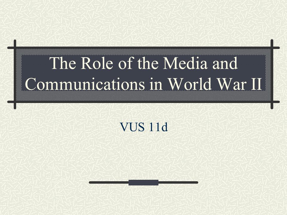 The Role of the Media and Communications in World War II