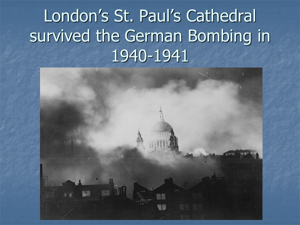 London's St. Paul's Cathedral survived the German Bombing in 1940-1941