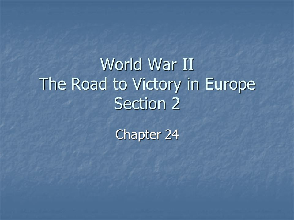 World War II The Road to Victory in Europe Section 2