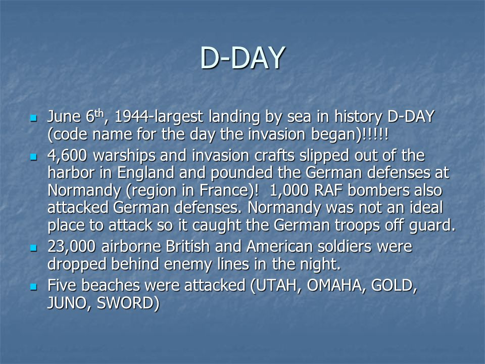 D-DAY June 6th, 1944-largest landing by sea in history D-DAY (code name for the day the invasion began)!!!!!