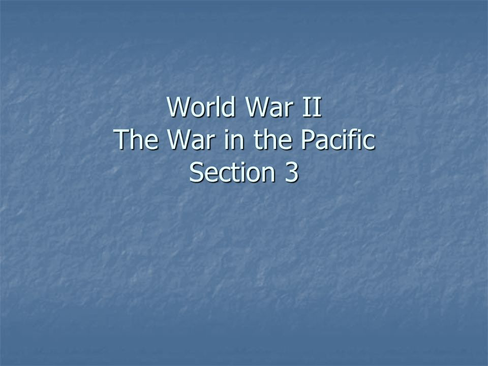 World War II The War in the Pacific Section 3
