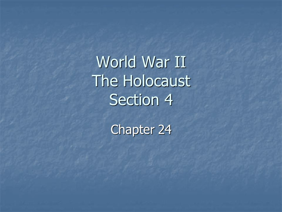 World War II The Holocaust Section 4