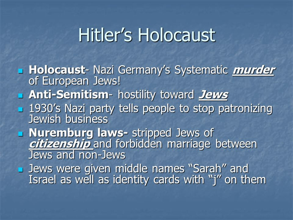 Hitler's Holocaust Holocaust- Nazi Germany's Systematic murder of European Jews! Anti-Semitism- hostility toward Jews.