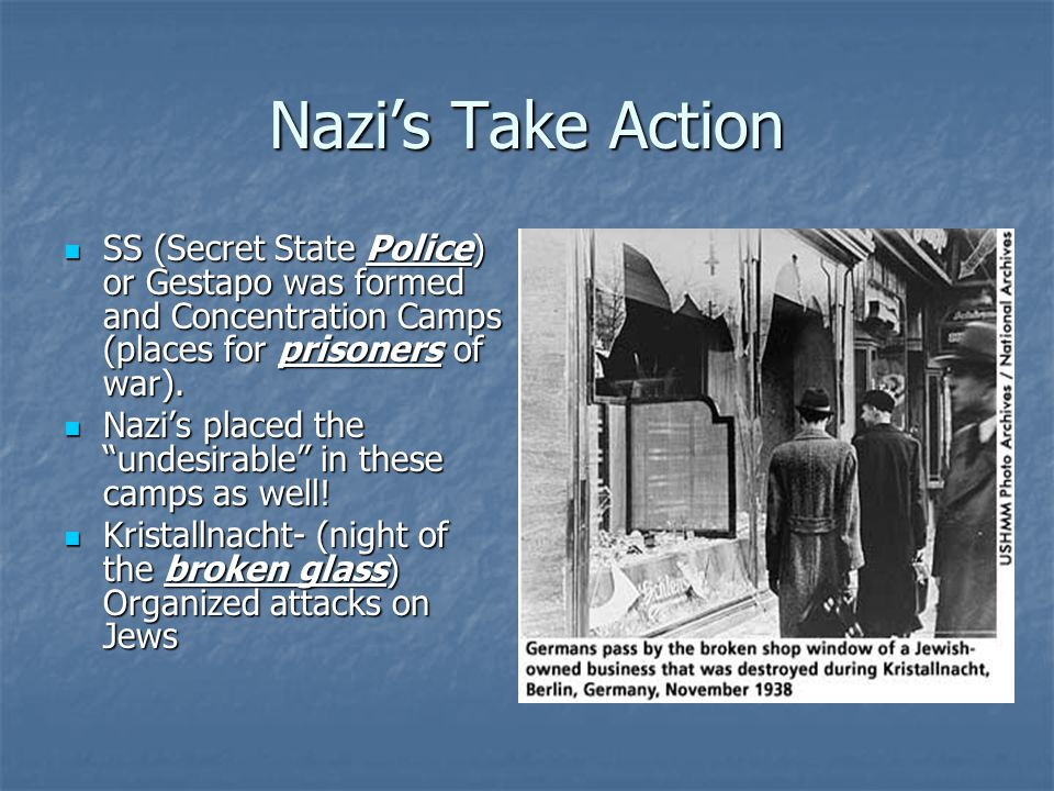 Nazi's Take Action SS (Secret State Police) or Gestapo was formed and Concentration Camps (places for prisoners of war).