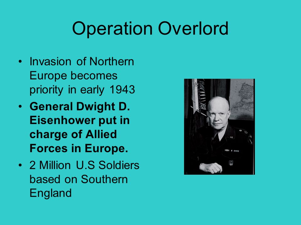 Operation Overlord Invasion of Northern Europe becomes priority in early 1943.