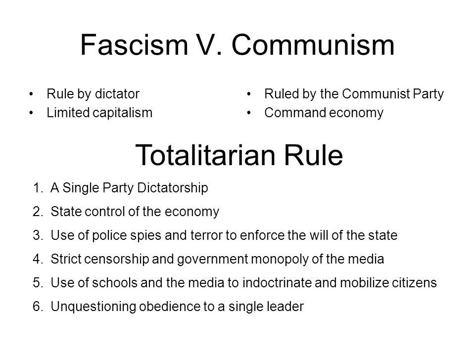 Fascism V. Communism Totalitarian Rule Rule by dictator