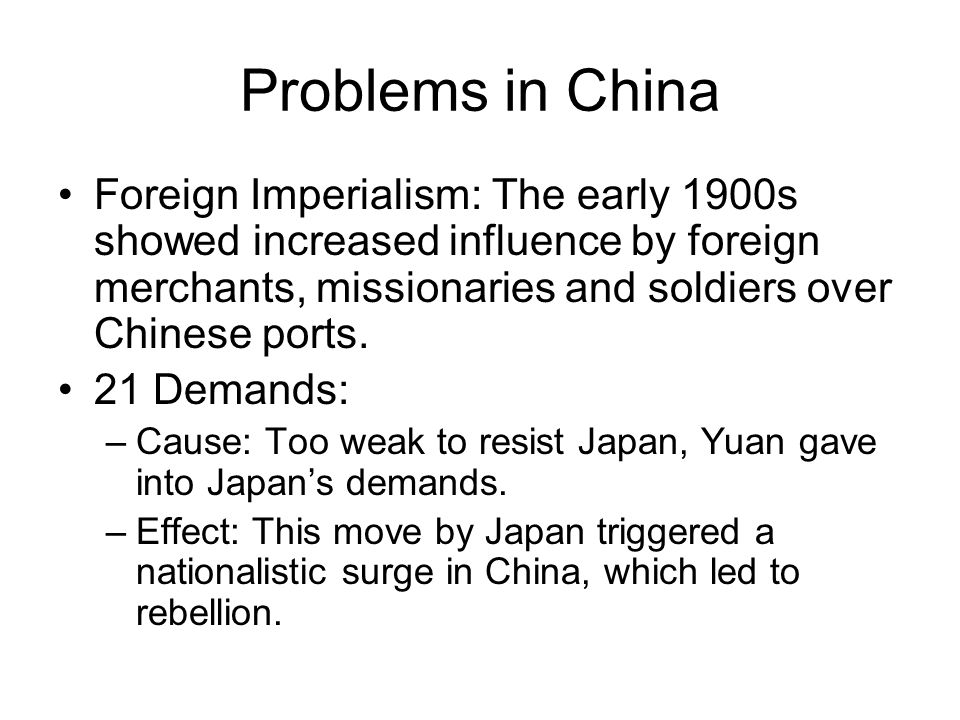 Problems in China Foreign Imperialism: The early 1900s showed increased influence by foreign merchants, missionaries and soldiers over Chinese ports.