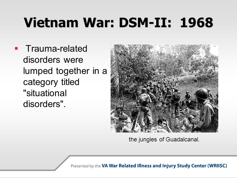 Vietnam War: DSM-II: 1968 Trauma-related disorders were lumped together in a category titled situational disorders .