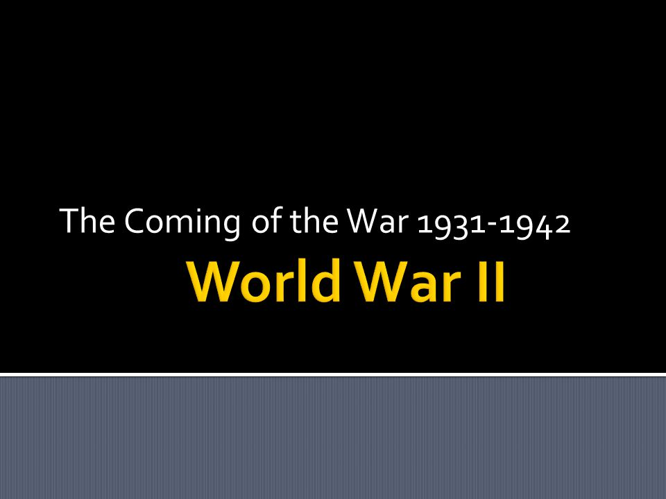 The Coming of the War 1931-1942 World War II